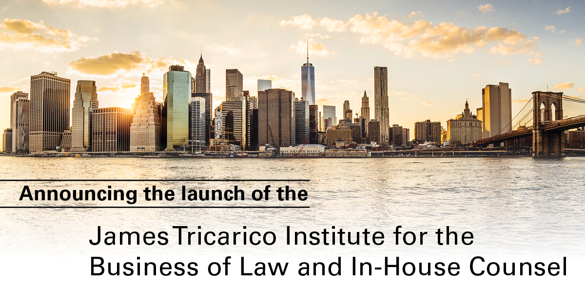 Announcing the launch of the James Tricarico Jr. Institute for the Business of Law and In-House Counsel